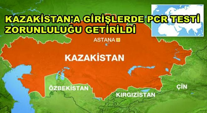 Kazakistan'a Girişlerde PCR Testi Zorunluluğu Getirildi