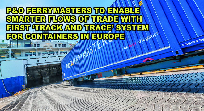 P&O Ferrymasters To Enable Smarter Flows Of Trade Wıth Fırst 'Track And Trace' System For Contaıners In Europe