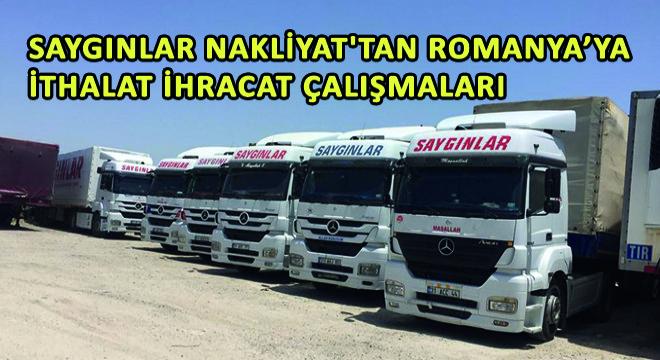 Saygınlar Nakliyat'tan Romanya'ya İthalat-İhracat Çalışmaları