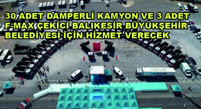 30 Adet Damperli Kamyon ve 3 Adet F-MAX Çekici Balıkesir Büyükşehir Belediyesi İçin Hizmet Verecek