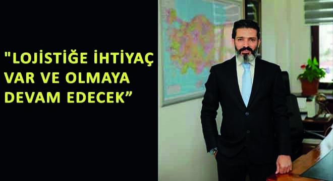 Aras Holding Taşıma Grup Başkanı Recep Demir, ''Lojistiğe İhtiyaç Var Olmaya Devam Edecek