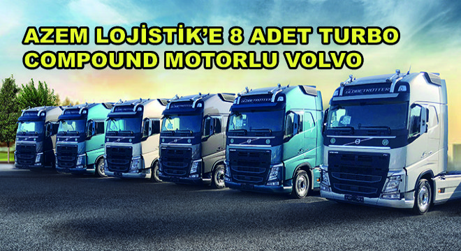 Azem Lojistik'e 8 Adet Turbo Compound Motorlu Volvo