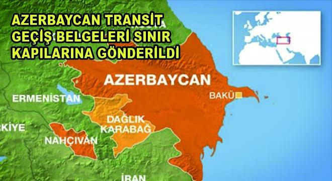 Azerbaycan Transit Geçiş Belgeleri Sınır Kapılarına Gönderildi