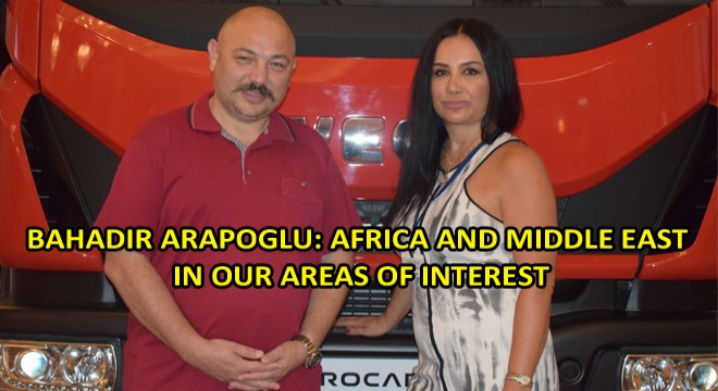 Bahadir Arapoglu: Africa And Middle East In Our Areas Of Interest
