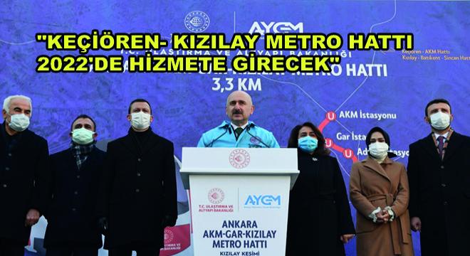 Bakan Karaismailoğlu, ''Keçiören- Kızılay Metro Hattı 2022'de Hizmete Girecek''