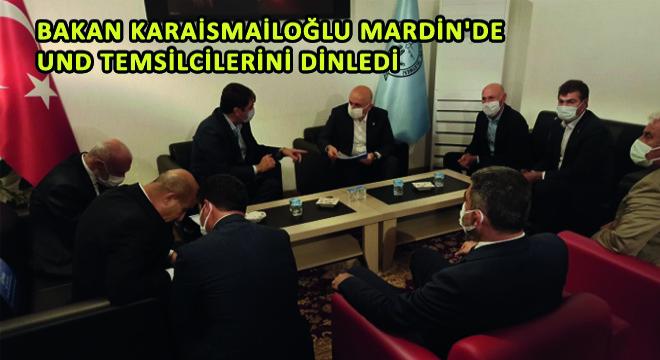 Bakan Karaismailoğlu Mardin'de UND Temsilcilerini Dinledi