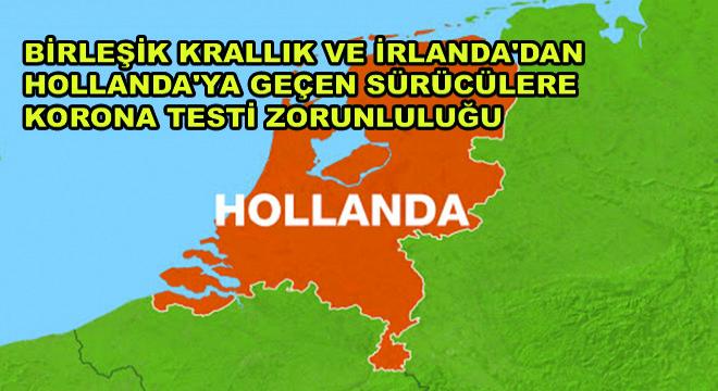 Birleşik Krallık ve İrlanda'dan Hollanda'ya Geçen Sürücülere Korona Testi Zorunluluğu