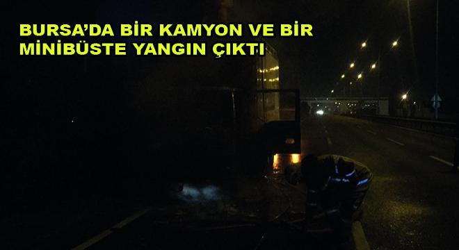 Bursa'da Bir Kamyon ve Bir Minibüste Yangın Çıktı