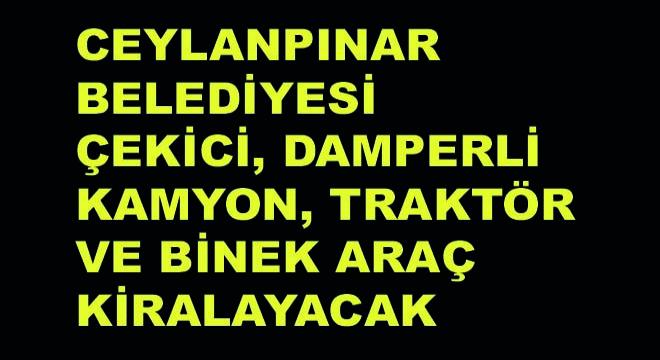 Ceylanpınar Belediyesi Çekici, Damperli Kamyon, Traktör ve Binek Araç Kiralayacak