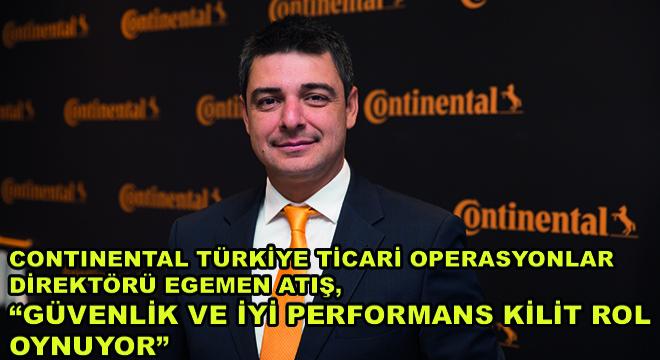 Continental Türkiye Ticari Operasyonlar Direktörü Egemen Atış;  ''Güvenlik ve İyi Performans Kilit Rol Oynuyor''