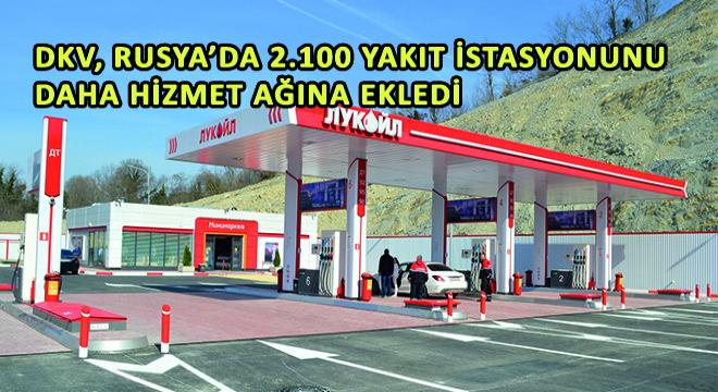 DKV, Rusya'da 2.100 Yakıt İstasyonunu Daha Hizmet Ağına Ekledi