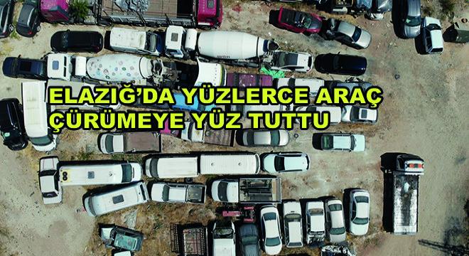 Elazığ'da Yüzlerce Araç Çürümeye Yüz Tutuyor