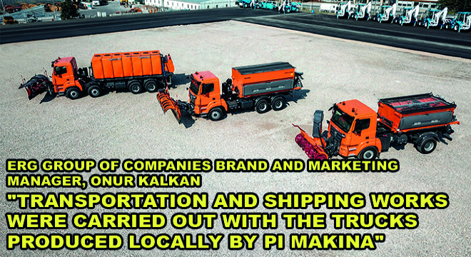 Erg Group Of Companies Brand And Marketing Manager, Onur Kalkan:  ''Transportation And Shipping Works Were Carried Out With The Trucks Produced Locally By Pi Makina''