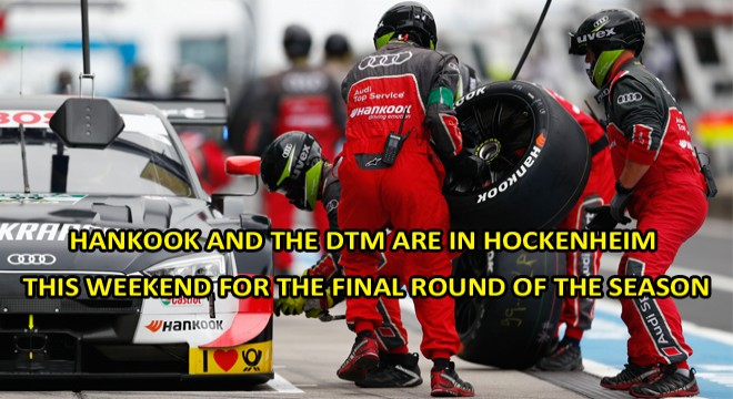Hankook And The Dtm Are in Hockenheim This Weekend For The Final Round Of The Season