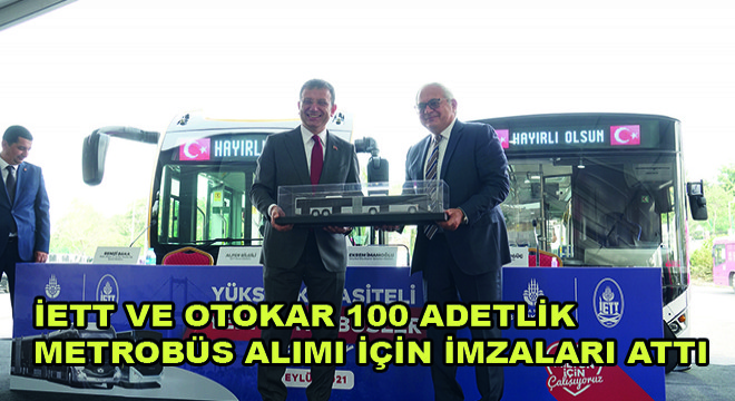 İETT ve Otokar 100 Adetlik Metrobüs Alımı İçin İmzaları Attı