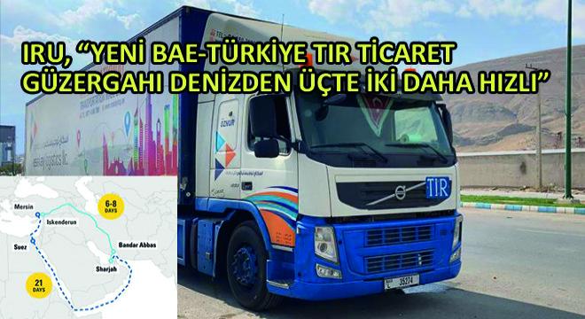 IRU, ''Yeni BAE-Türkiye TIR Ticaret Güzergahı Denizden Üçte İki Daha Hızlı''