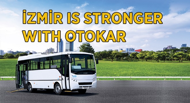 İZMİR IS STRONGER WITH OTOKAR