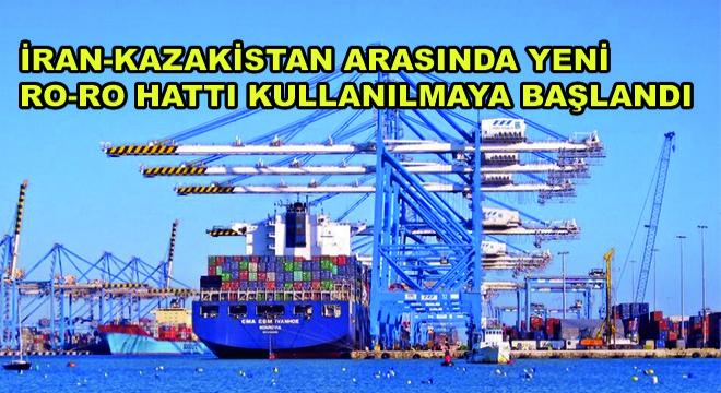 İran-Kazakistan Arasında Yeni Ro-Ro Hattı Kullanılmaya Başlandı