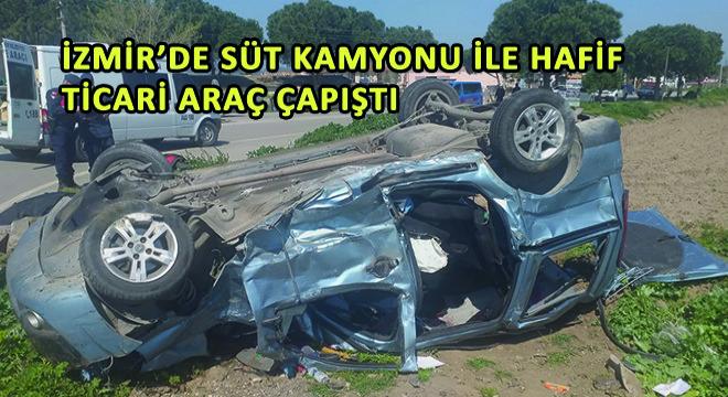 İzmir'de Süt Kamyonu ile Hafif Ticari Araç Çapıştı