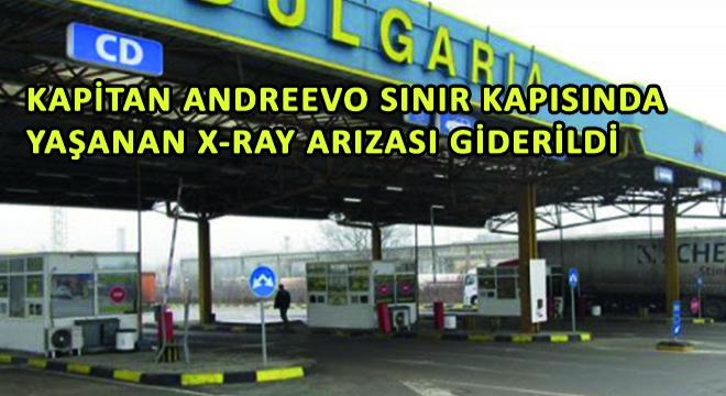 Kapitan Andreevo Sınır Kapısında Yaşanan X-Ray Arızası Giderildi