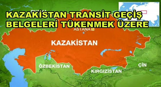 Kazakistan Transit Geçiş Belgeleri Tükenmek Üzere