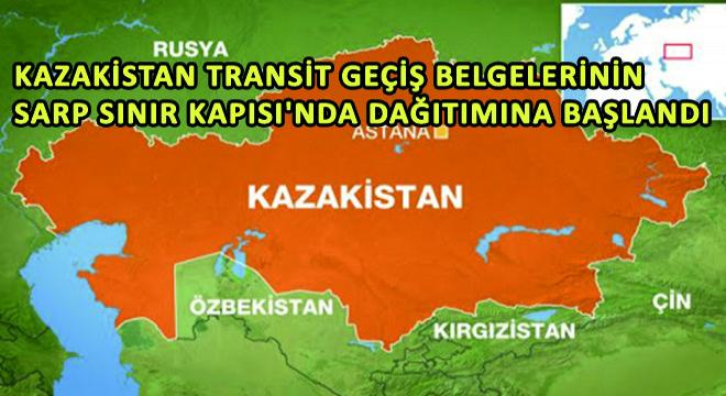 Kazakistan Transit Geçiş Belgelerinin Sarp Sınır Kapısı'nda Dağıtımına Başlandı