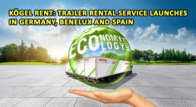 Kögel Rent: Trailer Rental Service Launches in Germany, Benelux and Spain