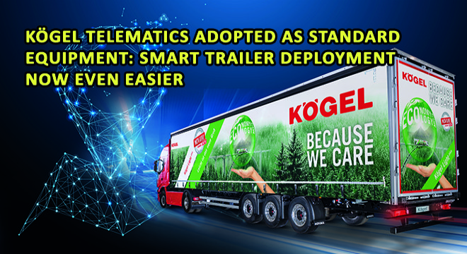 Kögel Telematics Adopted As Standard Equipment: Smart Trailer Deployment Now Even Easier