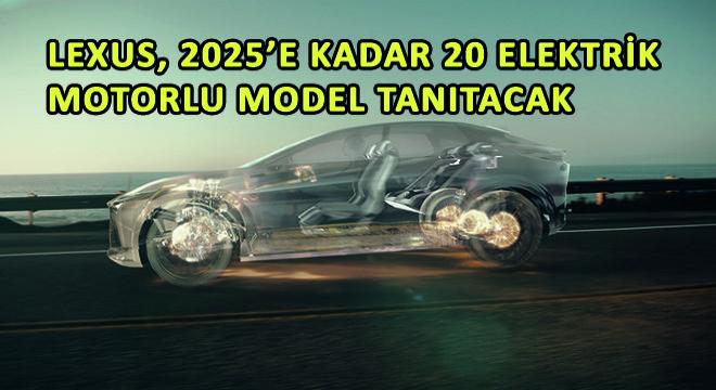 Lexus, 2025'e Kadar 20 Elektrik Motorlu Model Tanıtacak