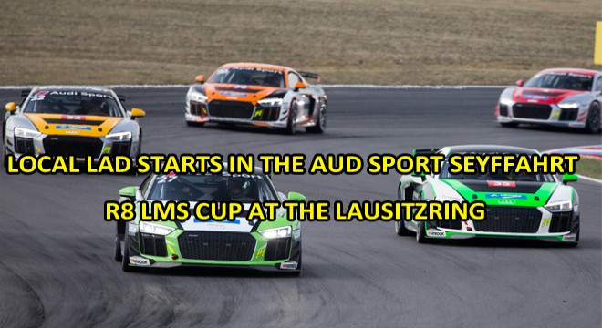 Local lad starts in the Audi Sport Seyffahrt R8 LMS Cup at the Lausitzring