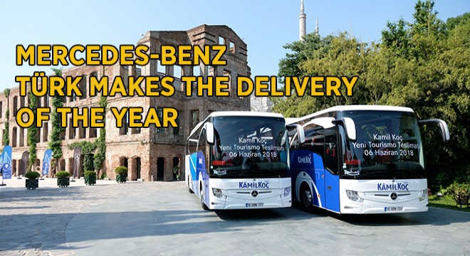 MERCEDES-BENZ TÜRK MAKES THE DELIVERY OF THE YEAR
