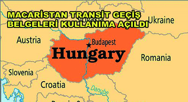 Macaristan Transit Geçiş Belgeleri Kullanıma Açıldı