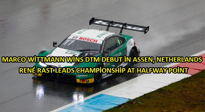 Marco Wittmann Wins DTM Debut in Assen, Netherlands  Ren Rast Leads Championship at Halfway Point