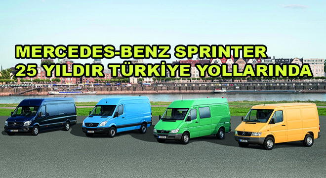Mercedes-Benz Sprinter 25 Yıldır Türkiye Yollarında