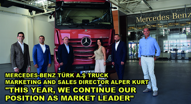 Mercedes-Benz Türk A.Ş Truck Marketing And Sales Director Alper Kurt:  'This Year, We Continue Our Position As Market Leader'