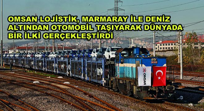 OMSAN Lojistik, Marmaray ile Deniz Altından Otomobil Taşıyarak Dünyada Bir İlki Gerçekleştirdi