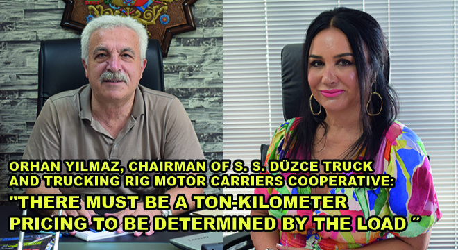Orhan Yilmaz, Chairman Of S. S. Düzce Truck And Trucking Rig Motor Carriers Cooperative: ''There Must Be A Ton-Kilometer Pricing To Be Determined By The Load