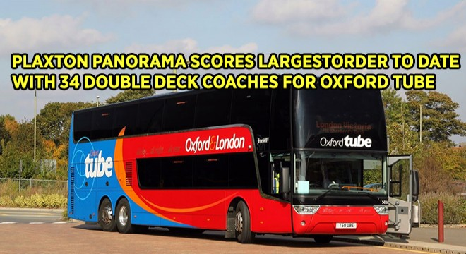 Plaxton Panorama Scores Largest Order To Date With 34 Double Deck Coaches For Oxford Tube