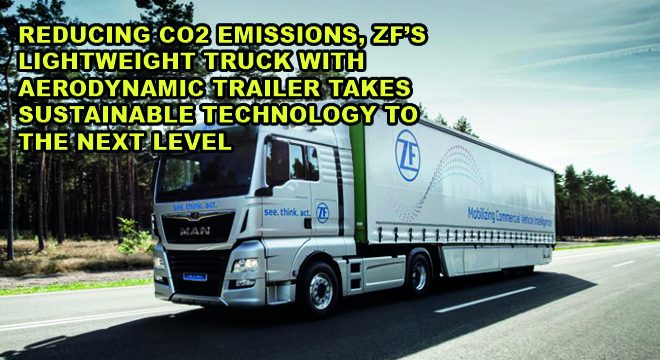 Reducing CO2 Emissions, ZF's Lightweight Truck With Aerodynamic Trailer Takes Sustainable Technology To The Next Level