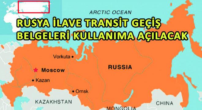 Rusya İlave Transit Geçiş Belgeleri Kullanıma Açılacak