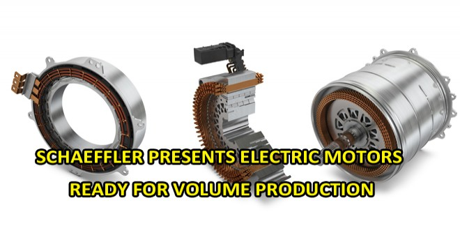 SCHAEFFLER PRESENTS ELECTRIC MOTORS READY FOR VOLUME PRODUCTION