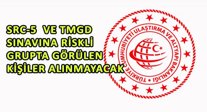 SRC-5  ve TMGD Sınavına Riskli Grupta Görülen Kişiler Alınmayacak