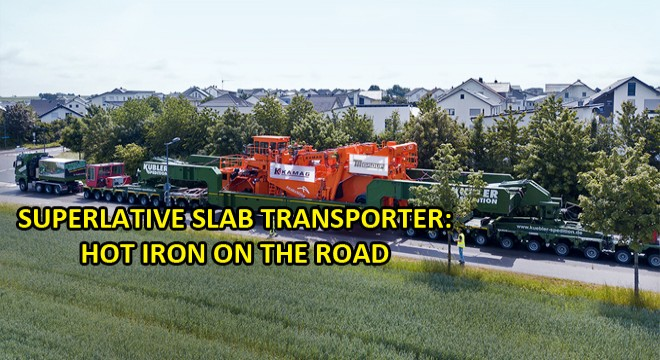 Superlative Slab Transporter:Hot Iron On The Road