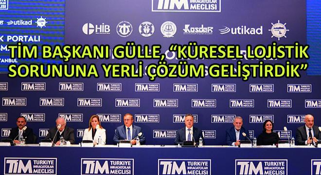 TİM Başkanı Gülle, ''Küresel Lojistik Sorununa Yerli Çözüm Geliştirdik''
