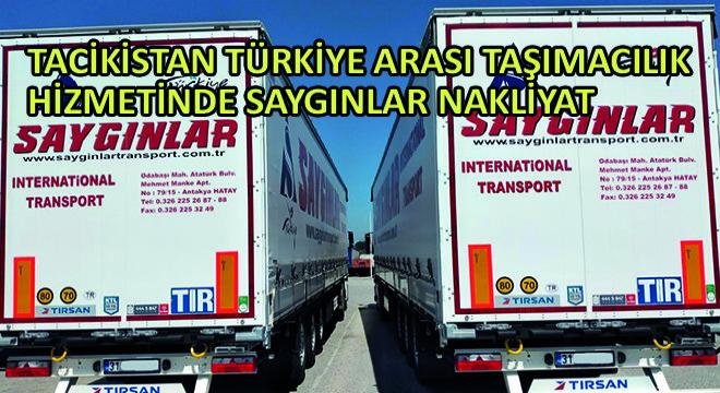 Tacikistan Türkiye Arası Taşımacılık Hizmetinde Saygınlar Nakliyat