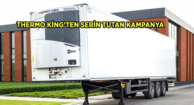 Thermo King'ten Serin Tutan Kampanya