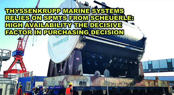 Thyssenkrupp Marine Systems Relies On Spmts From SCHEUERLE:  High Availability The Decisive Factor in Purchasing Decision