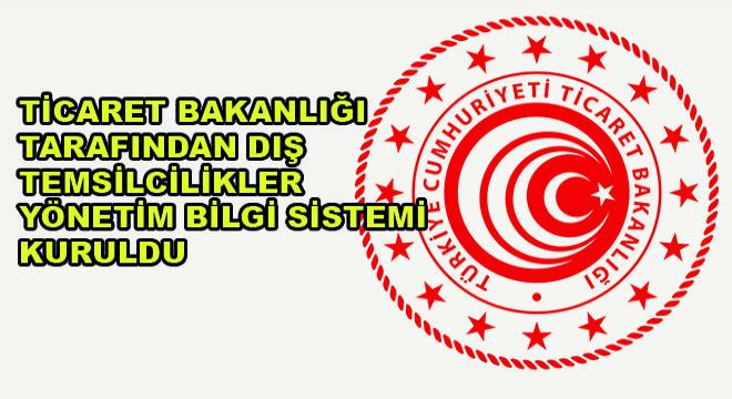 Ticaret Bakanlığı Tarafından Dış Temsilcilikler Yönetim Bilgi Sistemi Kuruldu