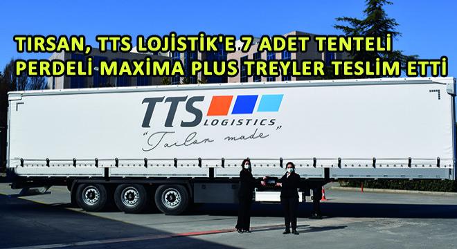 Tırsan, TTS Lojistik'e 7 Adet Tenteli Perdeli Maxima Plus Treyler Teslim Etti