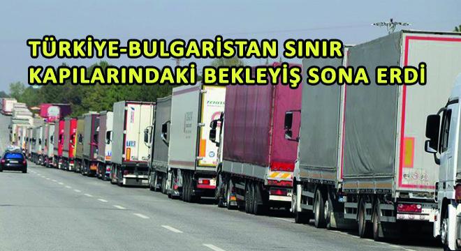 Türkiye-Bulgaristan Sınır Kapılarındaki Bekleyiş Sona Erdi